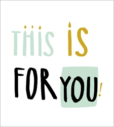 This is For You - Birthday Card
