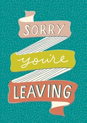 Sorry Leaving - Friendship Card