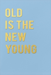 Old New Young - Birthday Card Birthday